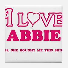 I Love Abbie - She bought me this shi Tile Coaster