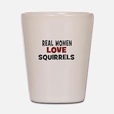 Real Women Love Squirrels Shot Glass