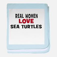 Real Women Love Sea Turtles baby blanket