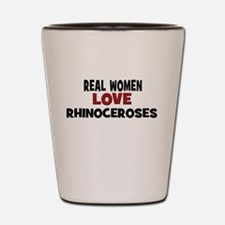 Real Women Love Rhinoceroses Shot Glass