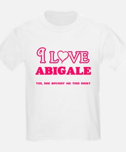 I Love Abigale - She bought me this shirt T-Shirt