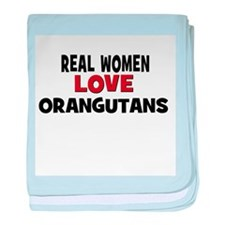 Real Women Love Orangutans baby blanket