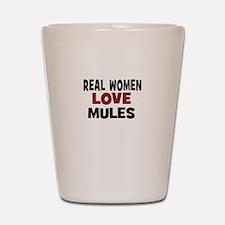 Real Women Love Mules Shot Glass