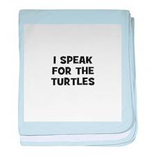 I Speak For The Turtles baby blanket