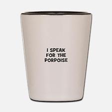 I Speak For The Porpoise Shot Glass