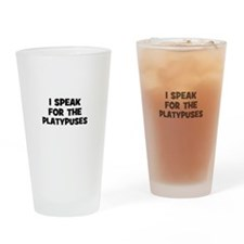 I Speak For The Platypuses Drinking Glass