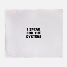 I Speak For The Oysters Throw Blanket