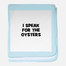 I Speak For The Oysters baby blanket
