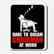 Dare to dream chairman at wor Mousepad