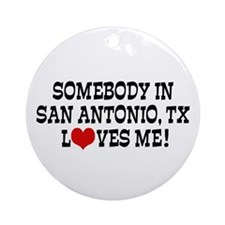 Somebody in San Antonio Ornament (Round)
