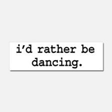 i'd rather be dancing. Car Magnet 10 x 3