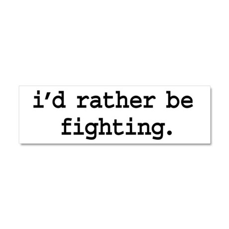 i'd rather be fighting. Car Magnet 10 x 3