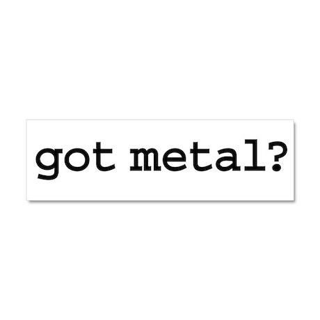 got metal? Car Magnet 10 x 3