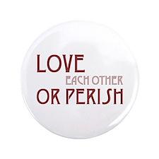 """Love or Perish 3.5"""" Button"""