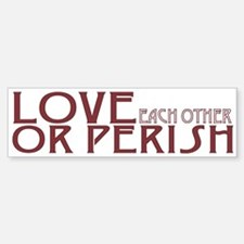 Love or Perish Bumper Bumper Sticker
