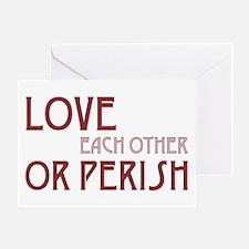 Love or Perish Greeting Card