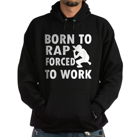 Born to Rap forced to work Hoodie (dark)