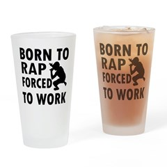 Born to Rap forced to work Drinking Glass