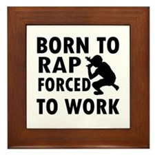 Born to Rap forced to work Framed Tile