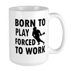 Born to Play Lacrosse forced to work Large Mug