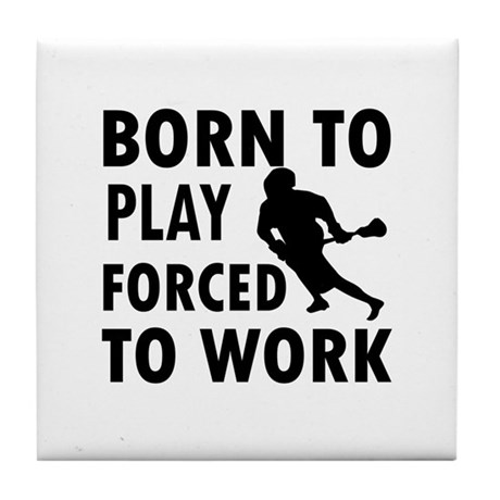 Born to Play Lacrosse forced to work Tile Coaster