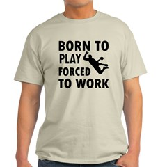 Born to Play Handball forced to work T-Shirt