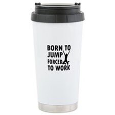 Born to long Jump forced to work Travel Mug