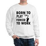 Born to Play Net ball forced to work Sweatshirt