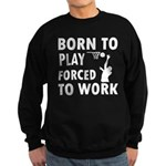 Born to Play Net ball forced to work Sweatshirt (d