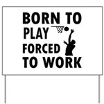 Born to Play Net ball forced to work Yard Sign