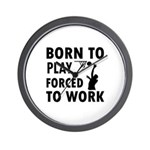Born to Play Net ball forced to work Wall Clock