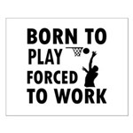 Born to Play Net ball forced to work Small Poster