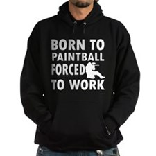 Born to Play Paintball forced to work Hoodie