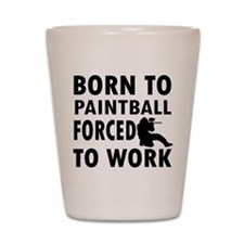 Born to Play Paintball forced to work Shot Glass