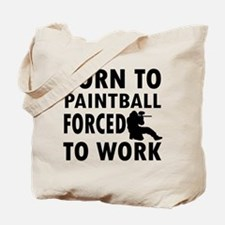 Born to Play Paintball forced to work Tote Bag