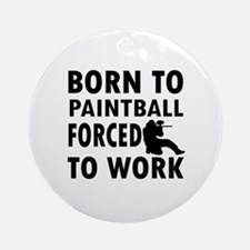 Born to Play Paintball forced to work Ornament (Ro