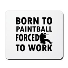 Born to Play Paintball forced to work Mousepad
