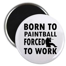 Born to Play Paintball forced to work Magnet
