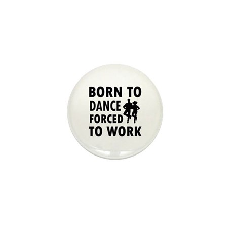Born to Linedance forced to work Mini Button (100