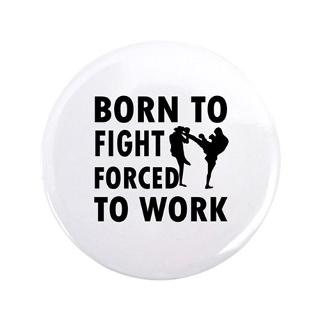 """Born to Kickbox Fight forced to work 3.5"""" Button"""
