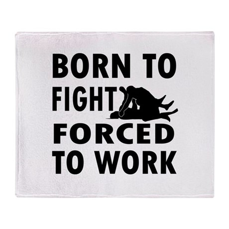 Born to Fight forced to work Throw Blanket