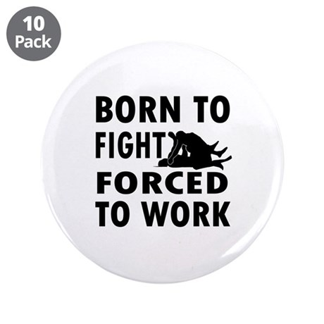 """Born to Fight forced to work 3.5"""" Button (10 pack)"""