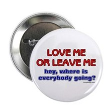 Love me or leave me... Button
