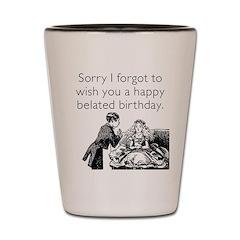 Happy Belated Birthday Shot Glass