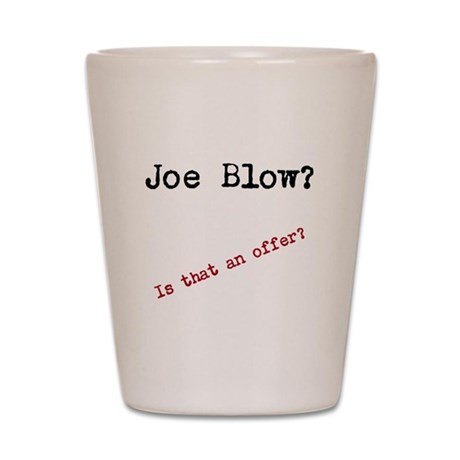 Blow Joe, er Joe Blow! Shot Glass