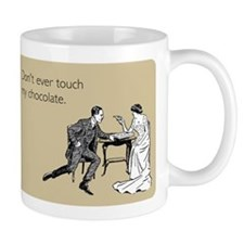Don't Ever Touch My Chocolate Mug