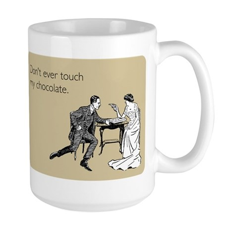 Don't Ever Touch My Chocolate Large Mug