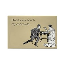 Don't Ever Touch My Chocolate Rectangle Magnet