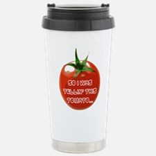 So I was tellin this tomato Travel Mug