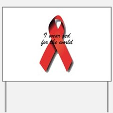 I Wear Red For The World. Yard Sign